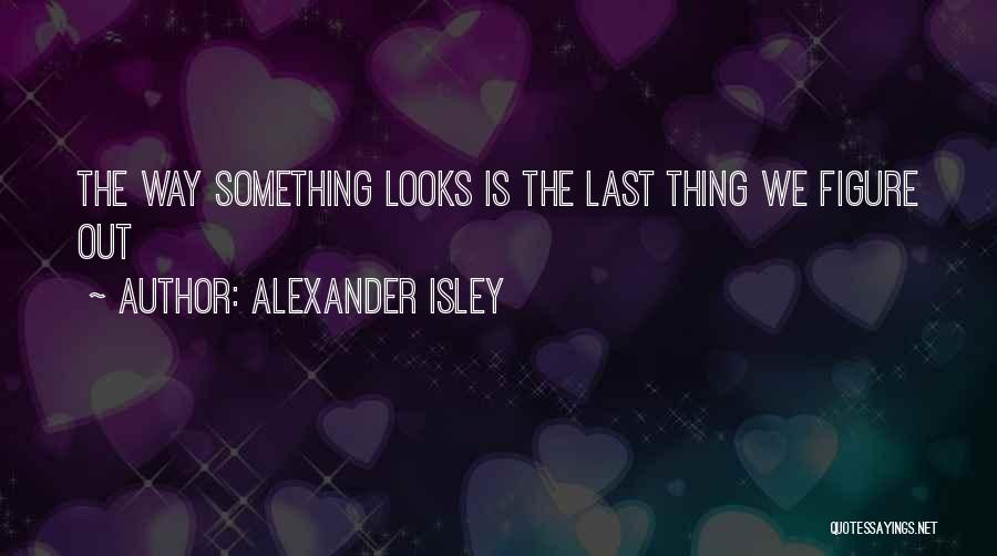 Alexander Isley Quotes 1346564