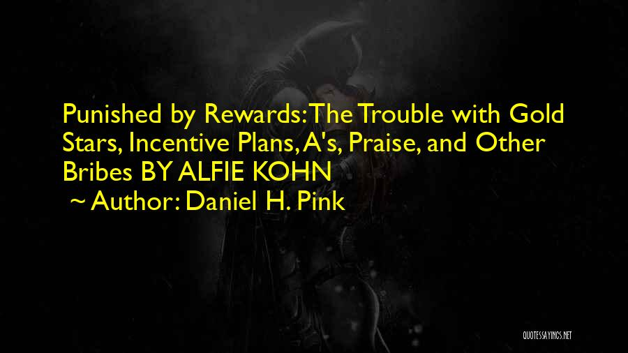Alfie Kohn Punished By Rewards Quotes By Daniel H. Pink