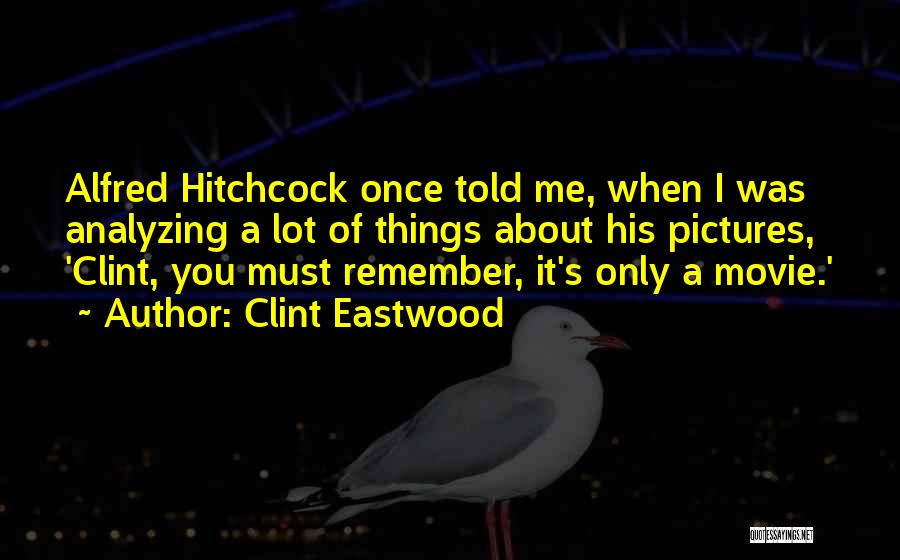Alfred Hitchcock Movie Quotes By Clint Eastwood