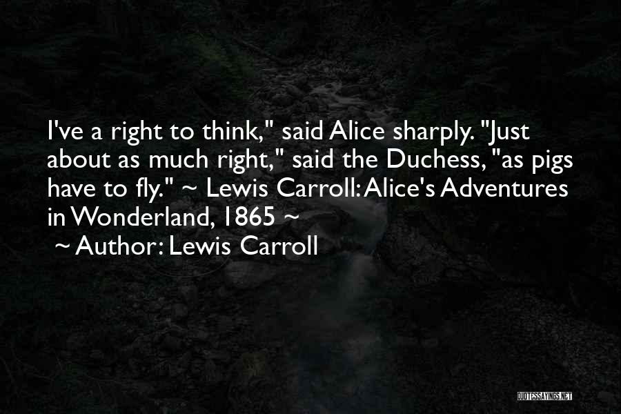 Alice's Adventures In Wonderland Duchess Quotes By Lewis Carroll