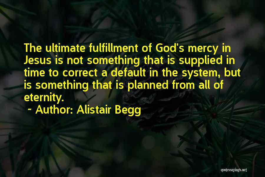 Alistair Begg Quotes 574883