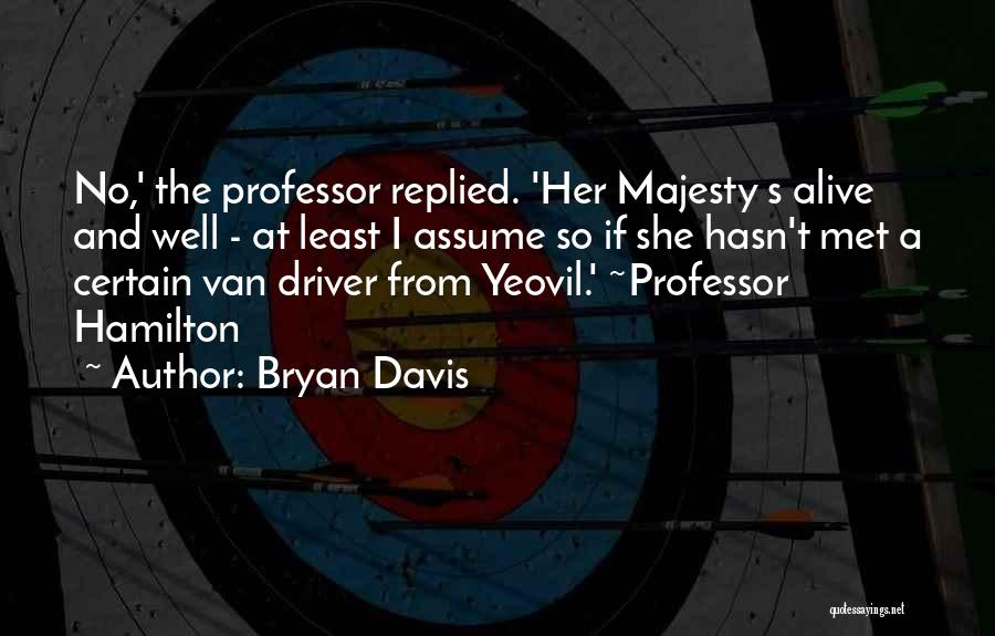 Alive And Well Quotes By Bryan Davis