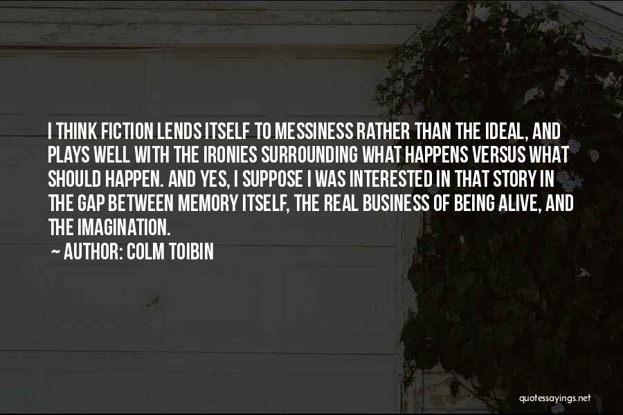 Alive And Well Quotes By Colm Toibin