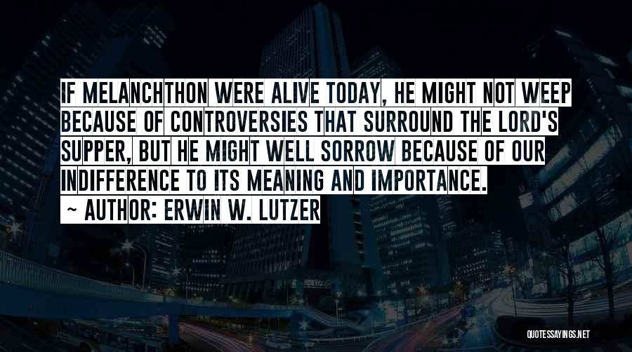 Alive And Well Quotes By Erwin W. Lutzer