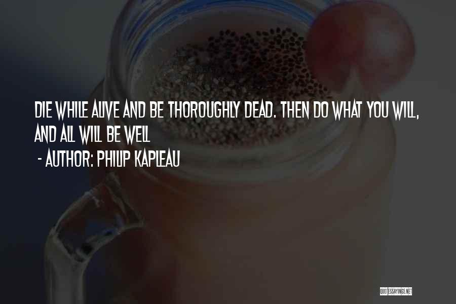 Alive And Well Quotes By Philip Kapleau