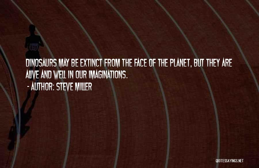Alive And Well Quotes By Steve Miller