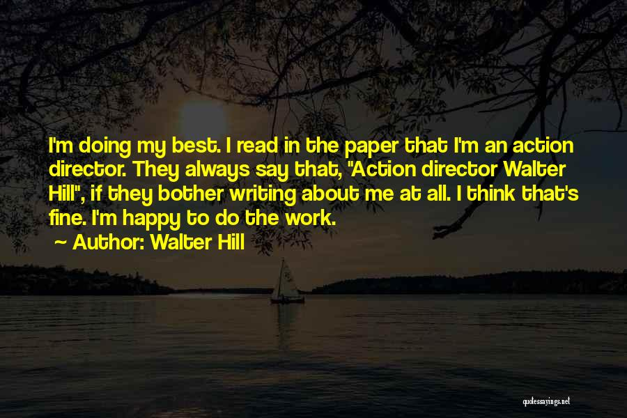 All About Me Quotes By Walter Hill