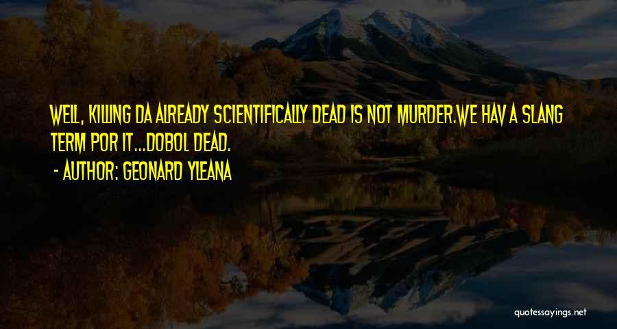 All Da Best Quotes By Geonard Yleana