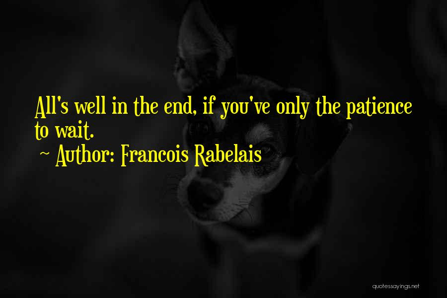 All Ends Well Quotes By Francois Rabelais
