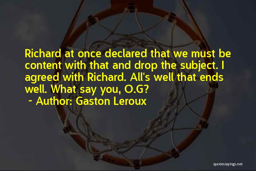 All Ends Well Quotes By Gaston Leroux