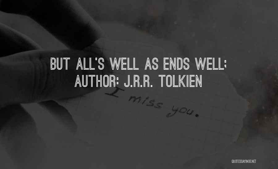 All Ends Well Quotes By J.R.R. Tolkien