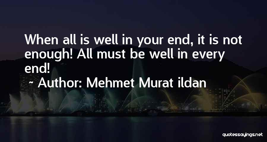 All Ends Well Quotes By Mehmet Murat Ildan
