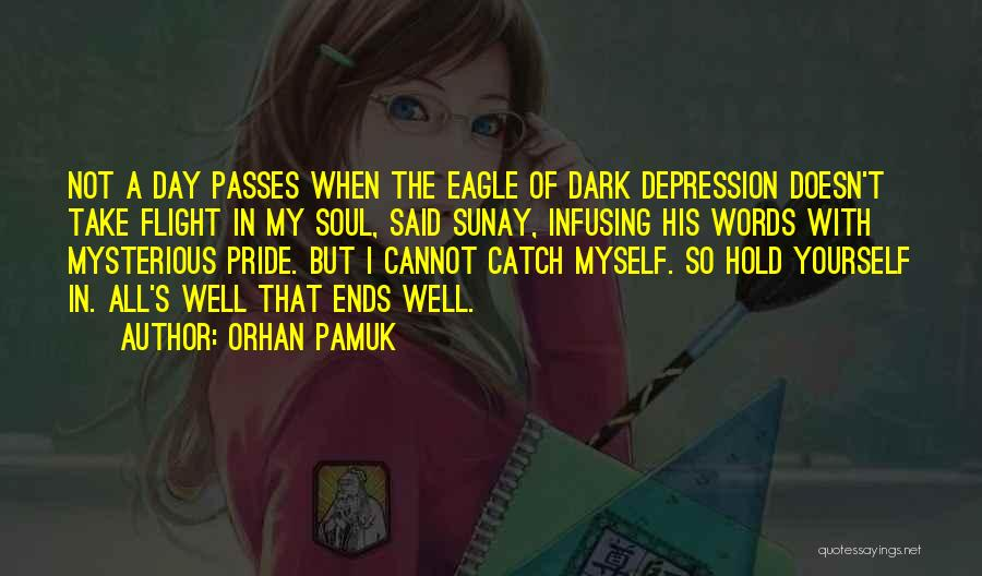 All Ends Well Quotes By Orhan Pamuk