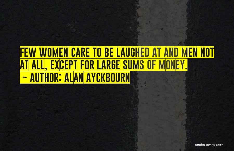All For Money Quotes By Alan Ayckbourn