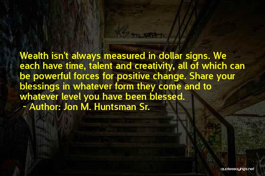 All For Money Quotes By Jon M. Huntsman Sr.