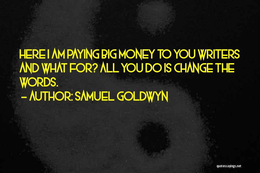 All For Money Quotes By Samuel Goldwyn