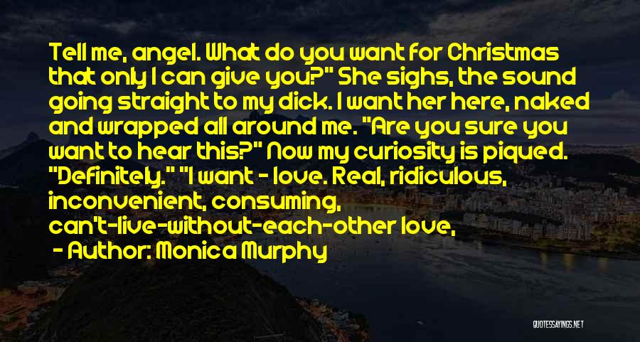 All I Want Is You For Christmas Quotes By Monica Murphy