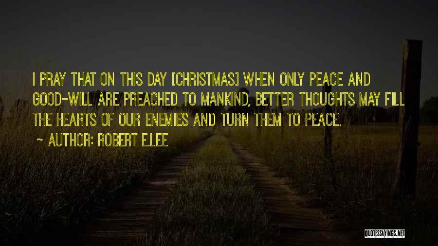All I Want Is You For Christmas Quotes By Robert E.Lee