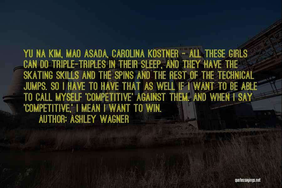 All I Want Quotes By Ashley Wagner
