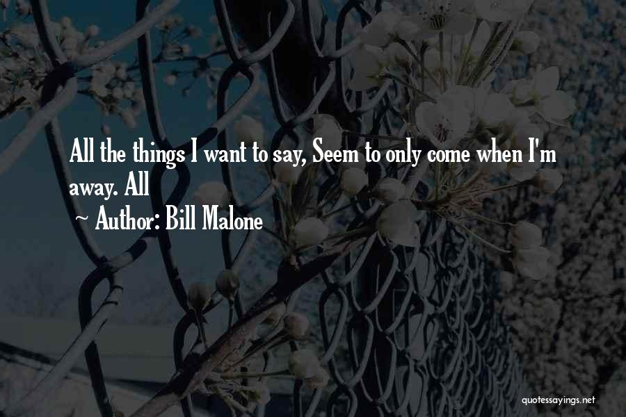 All I Want Quotes By Bill Malone