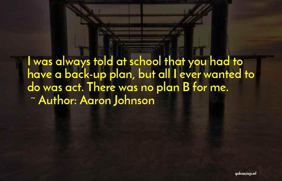 All I Wanted Was You Quotes By Aaron Johnson