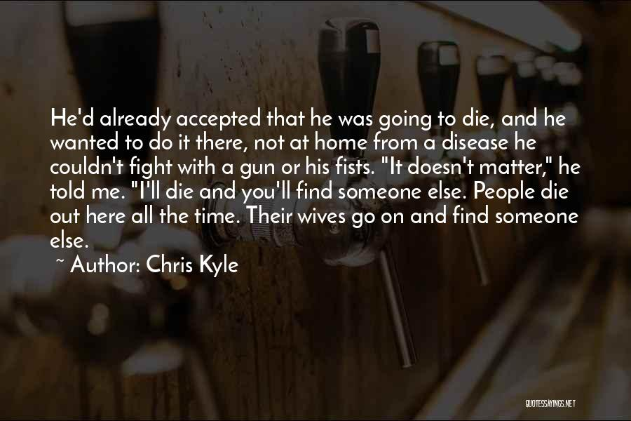 All I Wanted Was You Quotes By Chris Kyle