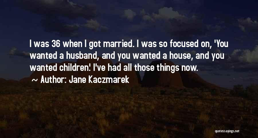 All I Wanted Was You Quotes By Jane Kaczmarek