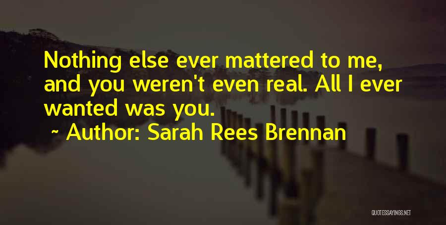 All I Wanted Was You Quotes By Sarah Rees Brennan
