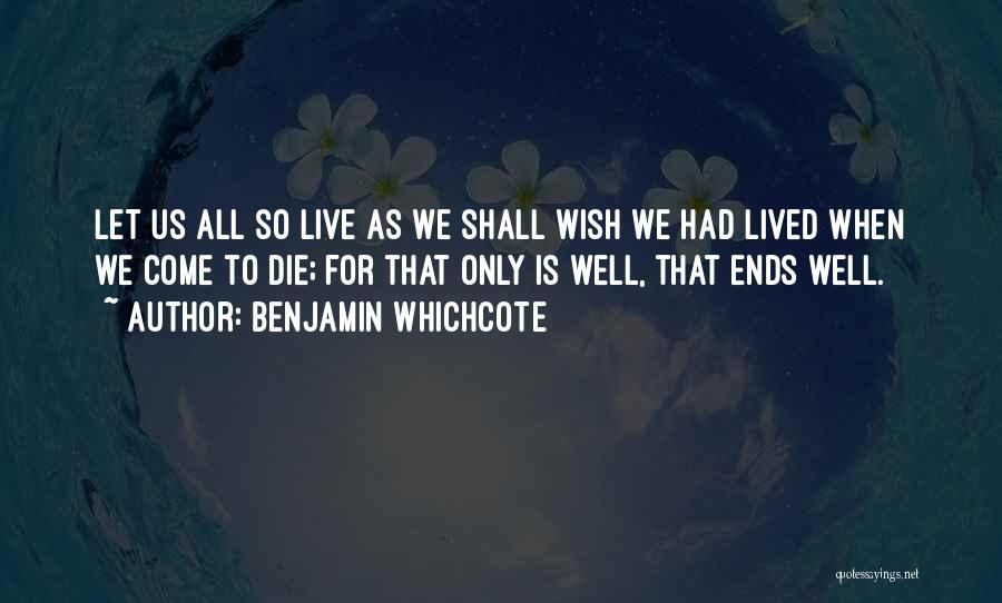 All Is Well That Ends Well Quotes By Benjamin Whichcote
