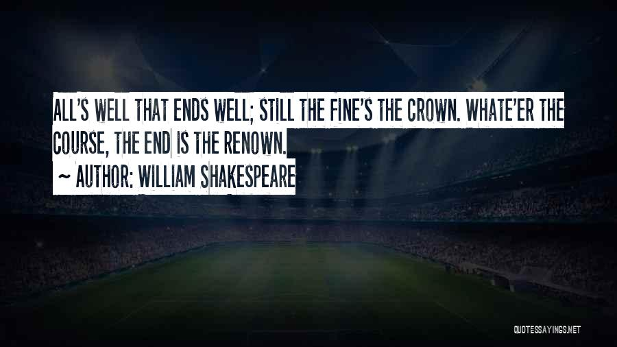 All Is Well That Ends Well Quotes By William Shakespeare
