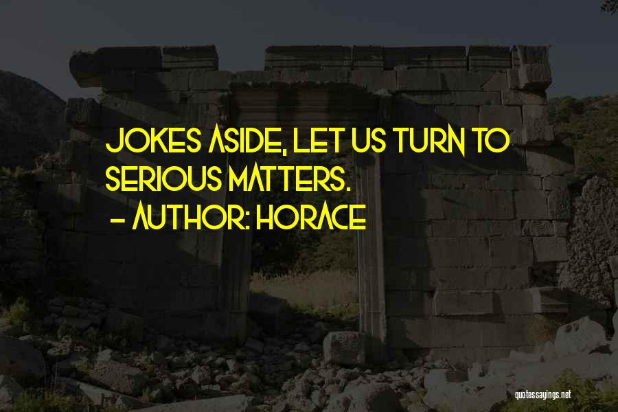 All Jokes Aside Quotes By Horace