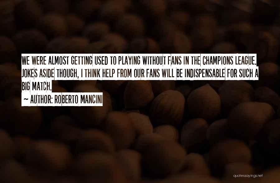 All Jokes Aside Quotes By Roberto Mancini
