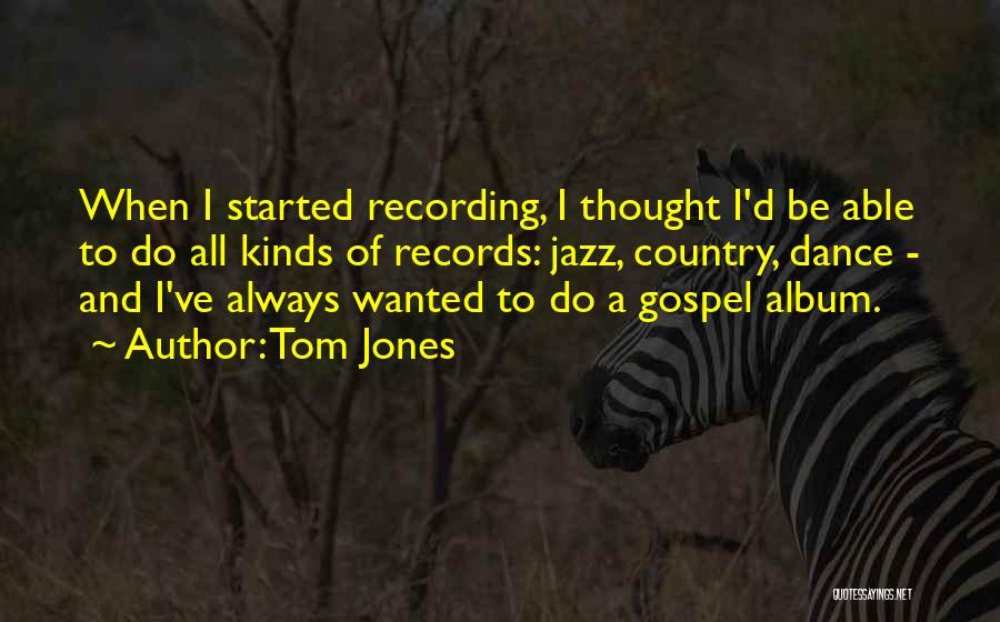 All Kinds Of Quotes By Tom Jones