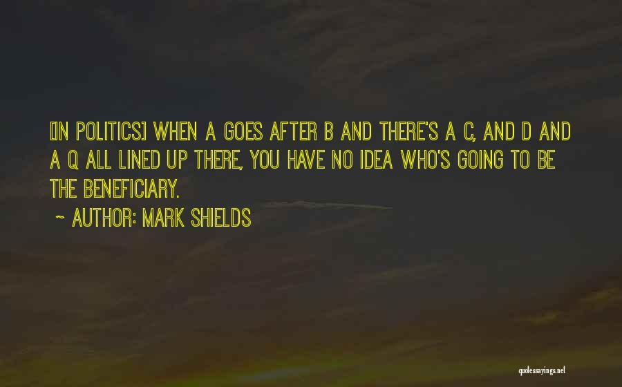 All Lined Up Quotes By Mark Shields