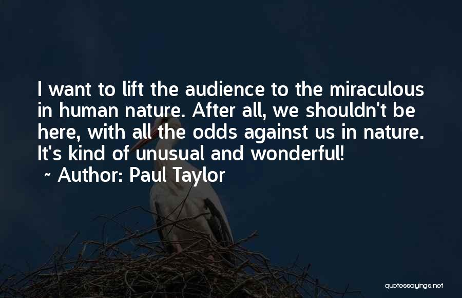 All Odds Against Us Quotes By Paul Taylor
