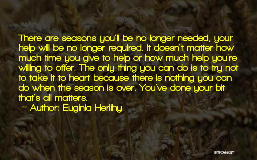 All Seasons Quotes By Euginia Herlihy