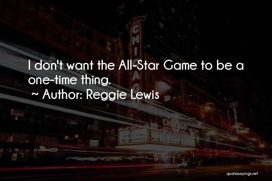 All Star Game Quotes By Reggie Lewis