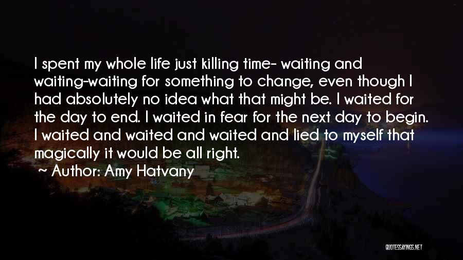 All The Time Quotes By Amy Hatvany