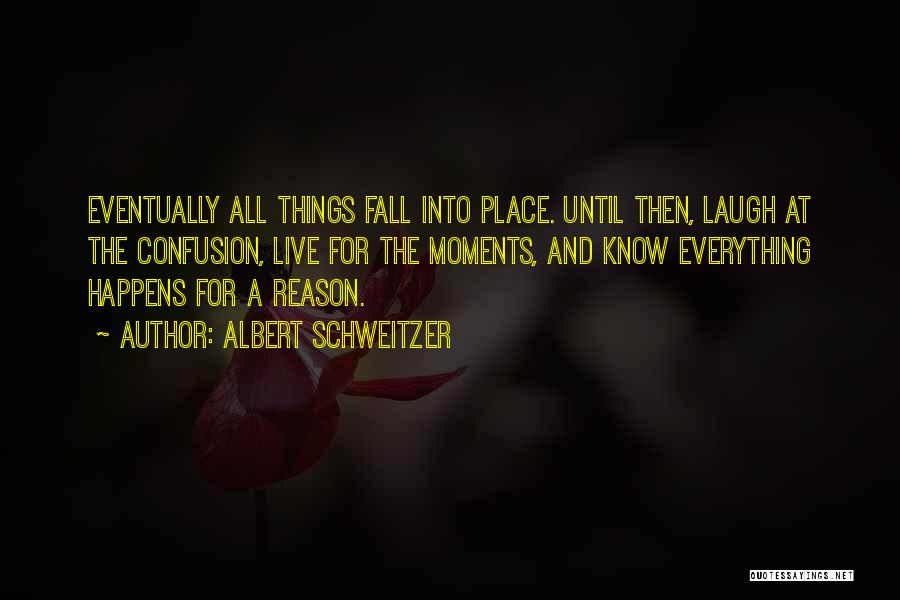 All Things Fall Into Place Quotes By Albert Schweitzer