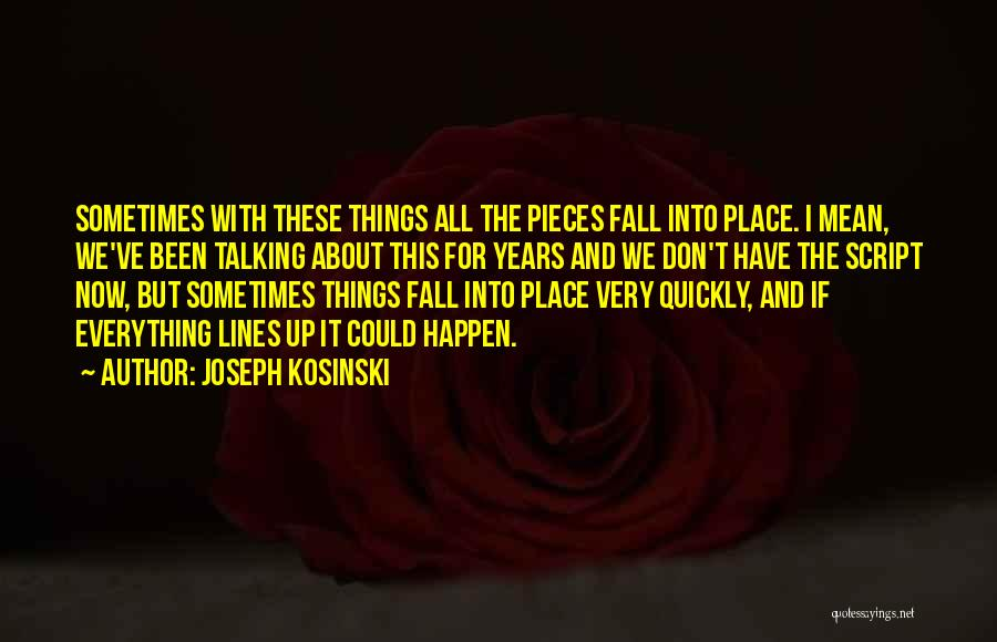 All Things Fall Into Place Quotes By Joseph Kosinski