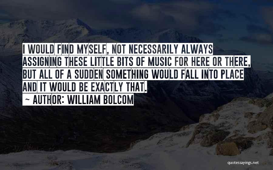 All Things Fall Into Place Quotes By William Bolcom