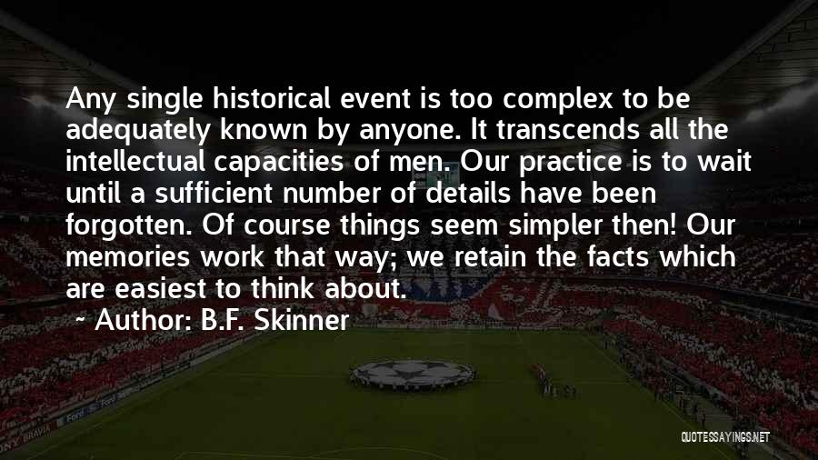 All We Have Are Memories Quotes By B.F. Skinner