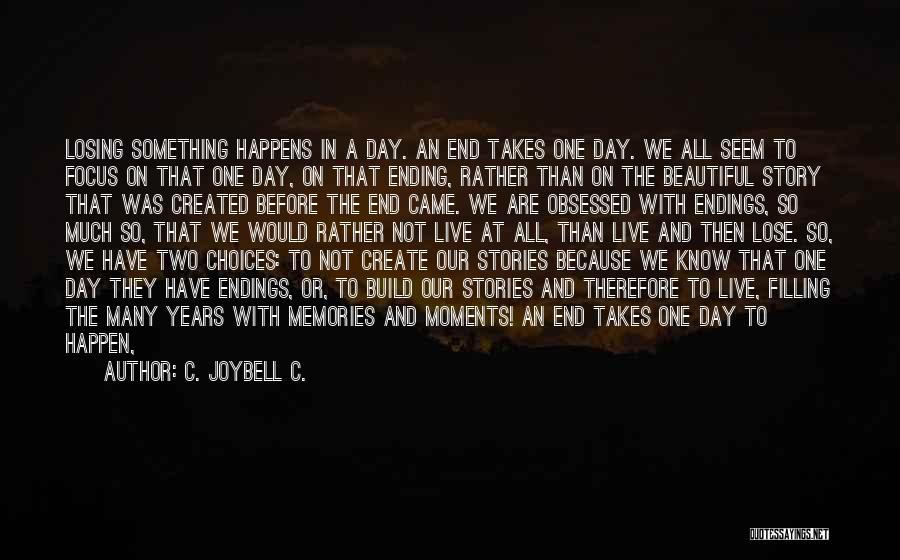 All We Have Are Memories Quotes By C. JoyBell C.