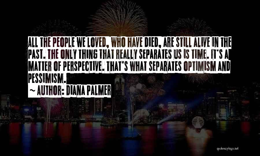 All We Have Are Memories Quotes By Diana Palmer