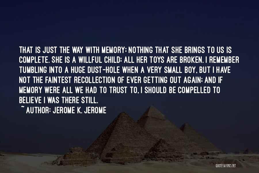All We Have Are Memories Quotes By Jerome K. Jerome