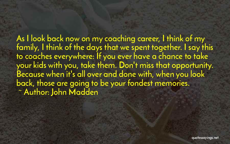 All We Have Are Memories Quotes By John Madden
