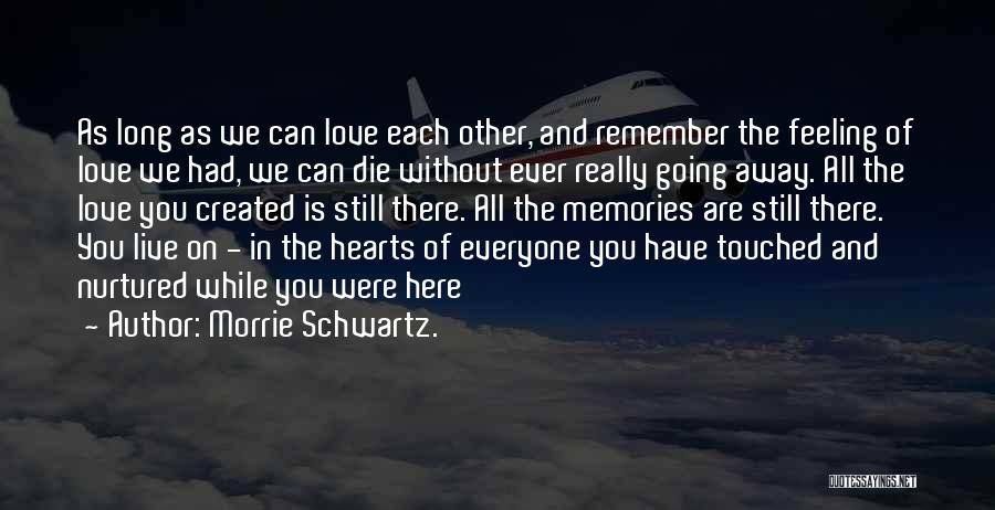 All We Have Are Memories Quotes By Morrie Schwartz.