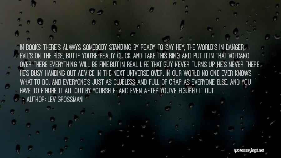 All Will Be Fine Quotes By Lev Grossman