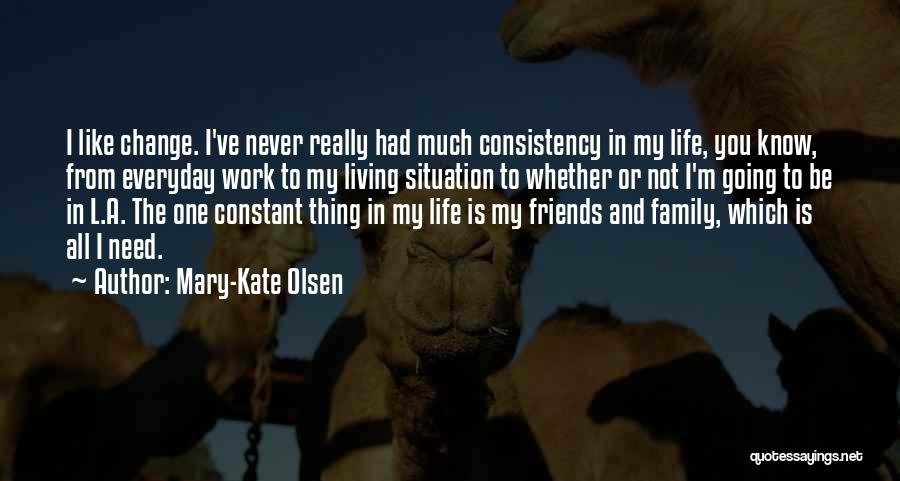 All You Need In Life Is Family Quotes By Mary-Kate Olsen