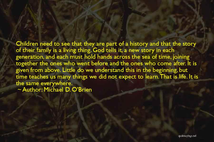 All You Need In Life Is Family Quotes By Michael D. O'Brien